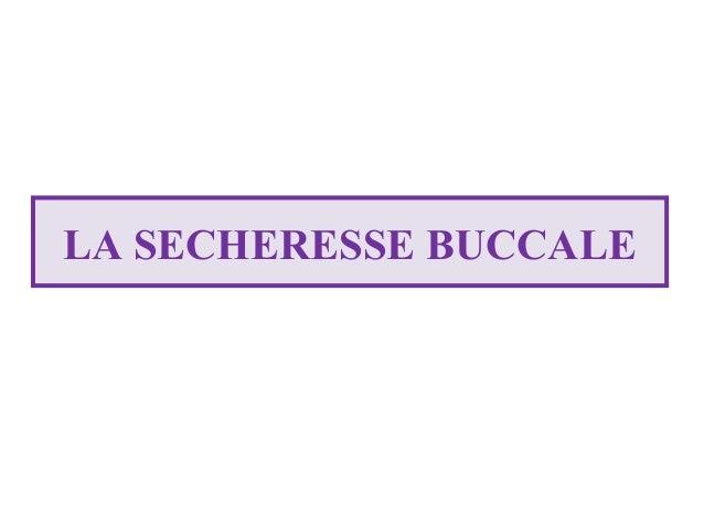 LA SECHERESSE BUCCALE
