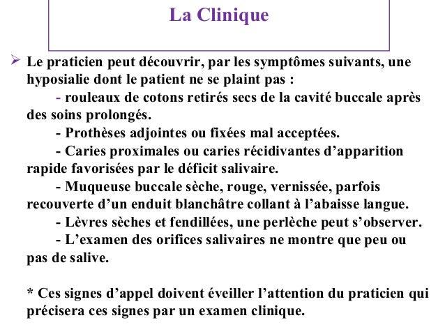 La Clinique  Le praticien peut découvrir, par les symptômes suivants, une hyposialie dont le patient ne se plaint pas : -...
