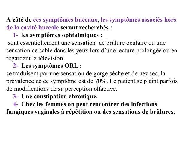 A côté de ces symptômes buccaux, les symptômes associés hors de la cavité buccale seront recherchés : 1- les symptômes o...