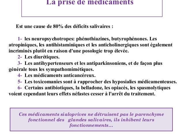 La prise de médicaments Est une cause de 80% des déficits salivaires : 1- les neuropsychotropes: phénothiazines, butyrophé...