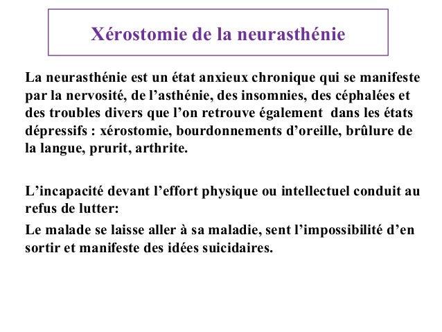 Xérostomie de la neurasthénie La neurasthénie est un état anxieux chronique qui se manifeste par la nervosité, de l'asthén...