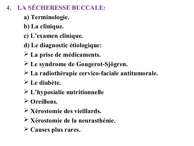 4. LA SÉCHERESSE BUCCALE: a) Terminologie. b) La clinique. c) L'examen clinique. d) Le diagnostic étiologique:  La prise ...