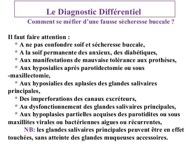 Le Diagnostic Différentiel Comment se méfier d'une fausse sécheresse buccale ? Il faut faire attention : * A ne pas confon...