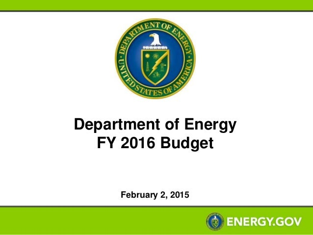 Department of Energy FY 2016 Budget February 2, 2015