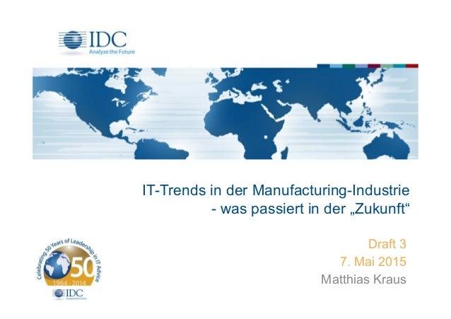 """IT-Trends in der Manufacturing-Industrie - was passiert in der """"Zukunft"""" Draft 3 7. Mai 2015 Matthias Kraus"""