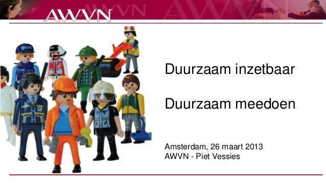 Duurzaam inzetbaarDuurzaam meedoenAmsterdam, 26 maart 2013AWVN - Piet Vessies
