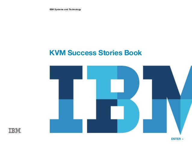 ENTER » IBM Systems and Technology KVM Success Stories Book