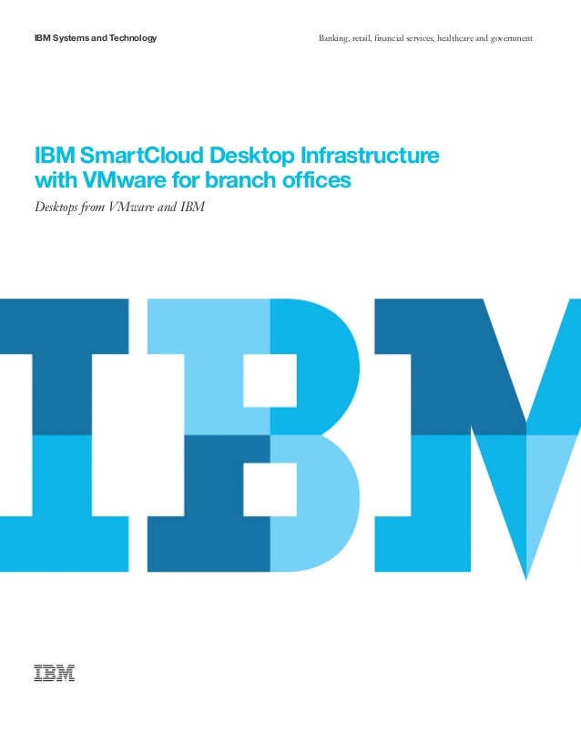 IBM Systems and Technology     Banking, retail, financial services, healthcare and governmentIBM SmartCloud Desktop Infras...
