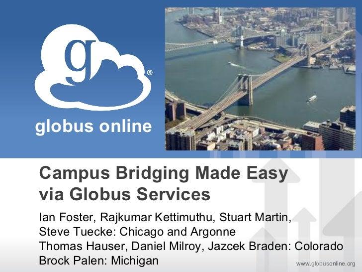 globus onlineCampus Bridging Made Easyvia Globus ServicesIan Foster, Rajkumar Kettimuthu, Stuart Martin,Steve Tuecke: Chic...