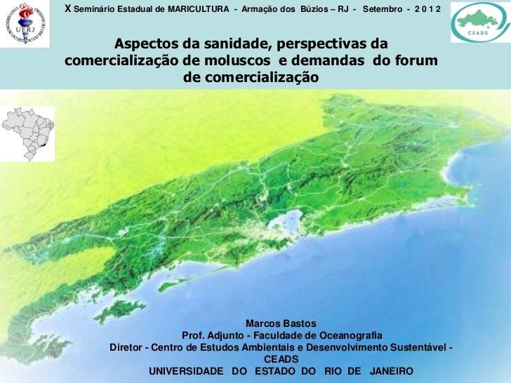 X Seminário Estadual de MARICULTURA - Armação dos Búzios – RJ - Setembro - 2 0 1 2      Aspectos da sanidade, perspectivas...