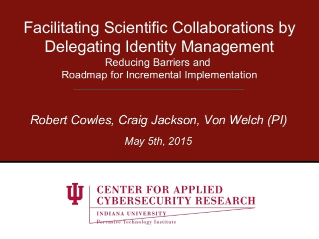 Facilitating Scientific Collaborations by Delegating Identity Management Reducing Barriers and Roadmap for Incremental Imp...