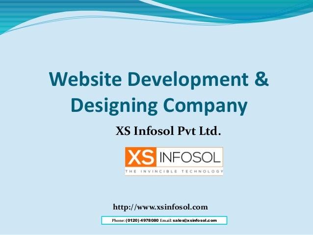 Website Development & Designing Company XS Infosol Pvt Ltd. http://www.xsinfosol.com Phone: (0120) 4978080 Email: sales@xs...