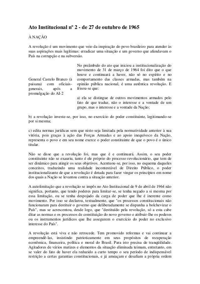 Ato Institucional nº 2 - de 27 de outubro de 1965 À NAÇÃO A revolução é um movimento que veio da inspiração do povo brasil...