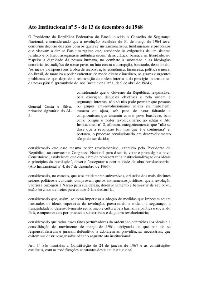 Ato Institucional nº 5 - de 13 de dezembro de 1968 O Presidente da República Federativa do Brasil, ouvido o Conselho de Se...