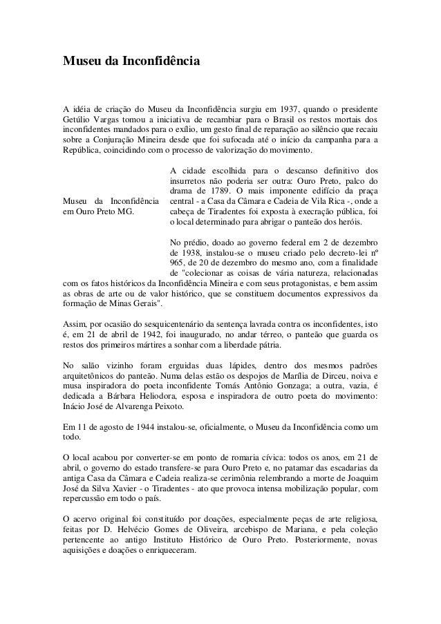 Museu da Inconfidência A idéia de criação do Museu da Inconfidência surgiu em 1937, quando o presidente Getúlio Vargas tom...