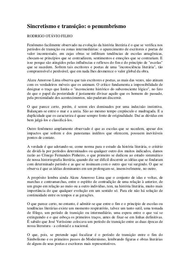 Sincretismo e transição: o penumbrismo RODRIGO OTÁVIO FILHO Fenômeno facilmente observado na evolução da história literári...