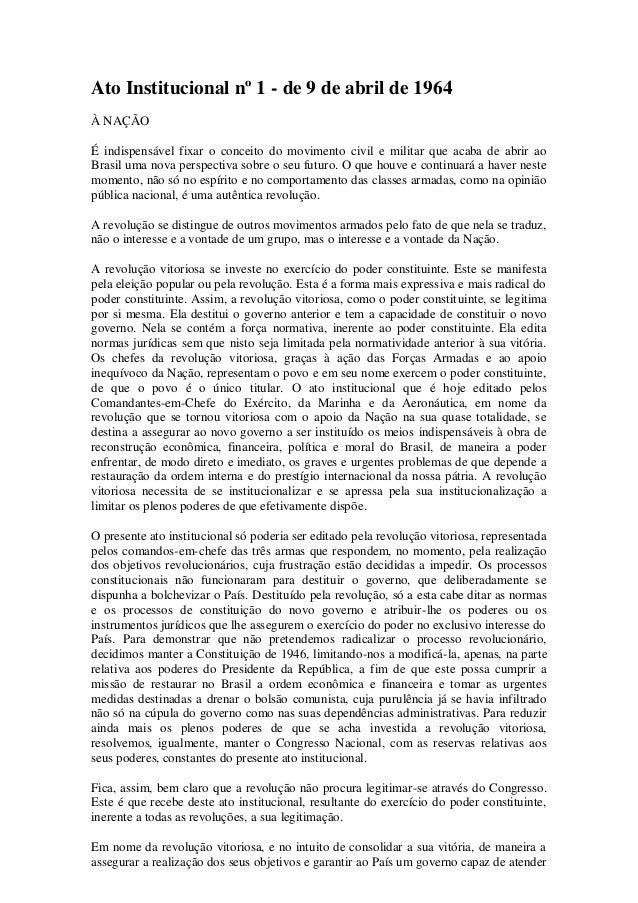 Ato Institucional nº 1 - de 9 de abril de 1964 À NAÇÃO É indispensável fixar o conceito do movimento civil e militar que a...