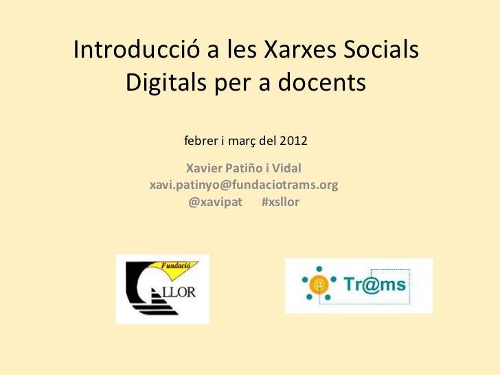 Introducció a les Xarxes Socials     Digitals per a docents            febrer i març del 2012             Xavier Patiño i ...