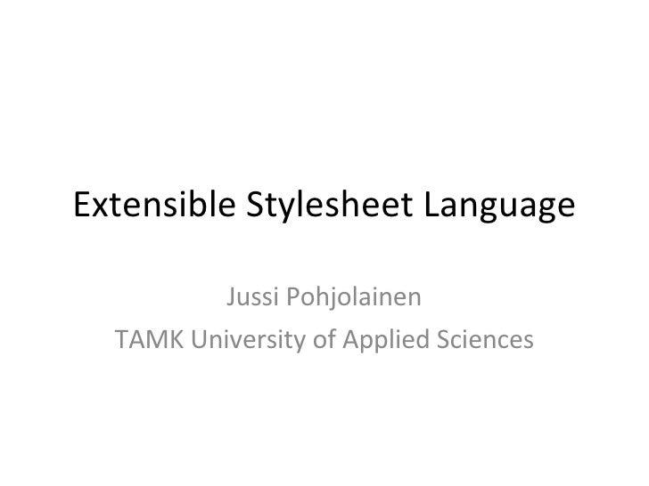 Extensible Stylesheet Language Jussi Pohjolainen TAMK University of Applied Sciences