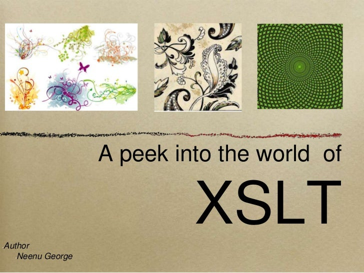 A peek into the world  of XSLT<br />Author<br />Neenu George<br />