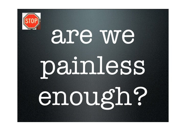 are we painless enough?