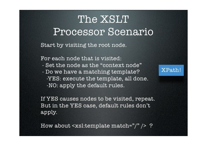 """The XSLT     Processor Scenario Start by visiting the root node.  For each node that is visited: - Set the node as the """"co..."""