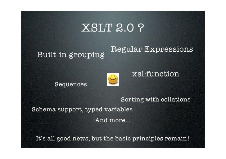 XSLT 2.0 ?                           Regular Expressions  Built-in grouping                                    xsl:functio...