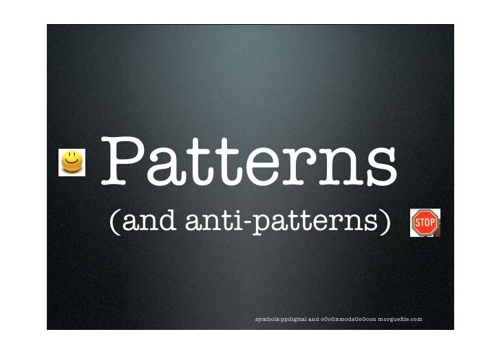 Patterns (and anti-patterns)           symbols:ppdigital and o0o0xmods0o0oon morguefile.com