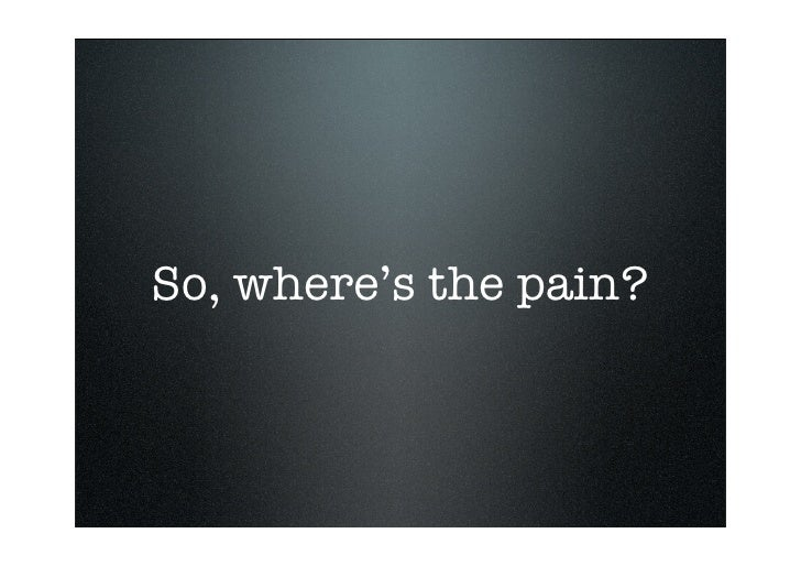 So, where's the pain?