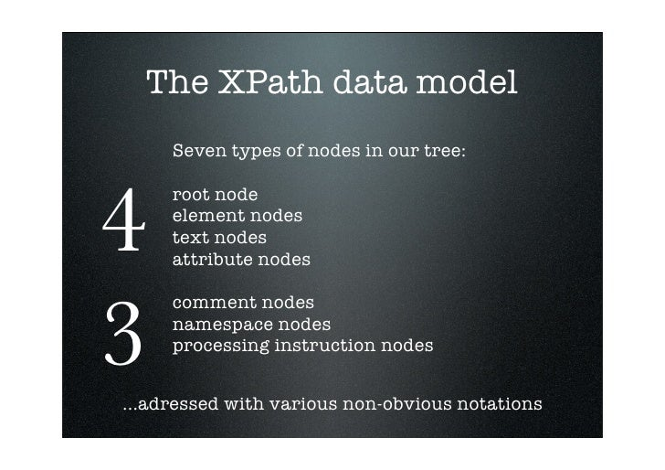 The XPath data model      Seven types of nodes in our tree:    4      root node      element nodes      text nodes      at...