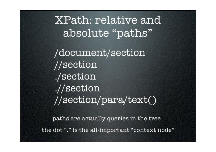 """XPath: relative and      absolute """"paths""""     /document/section     //section     ./section     .//section     //section/p..."""
