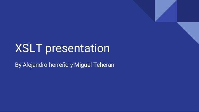 XSLT presentation By Alejandro herreño y Miguel Teheran