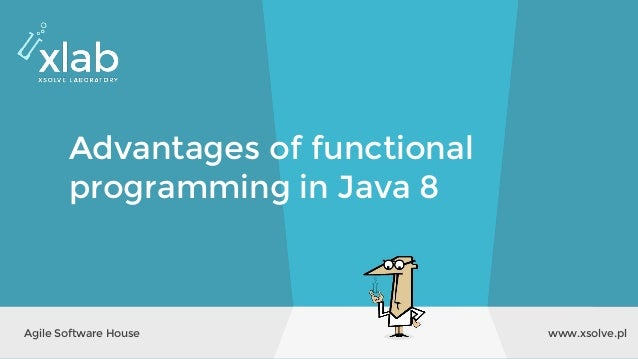 www.xsolve.plAgile Software House Advantages of functional programming in Java 8
