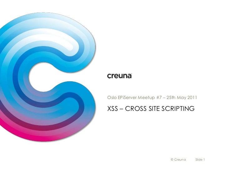 XSS – Cross site scripting<br />Oslo EPiServer Meetup #7 – 25th May 2011<br />© Creuna<br />Slide 1<br />