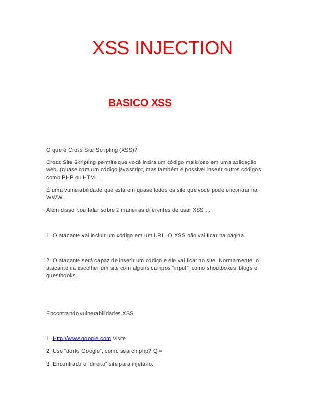 XSS INJECTION BASICO XSS  O que é Cross Site Scripting (XSS)? Cross Site Scripting permite que você insira um código malic...
