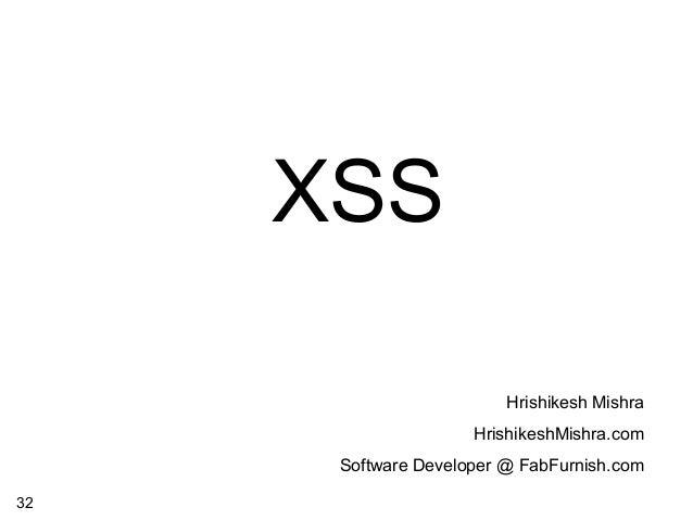 XSS Hrishikesh Mishra HrishikeshMishra.com Software Developer @ FabFurnish.com 32