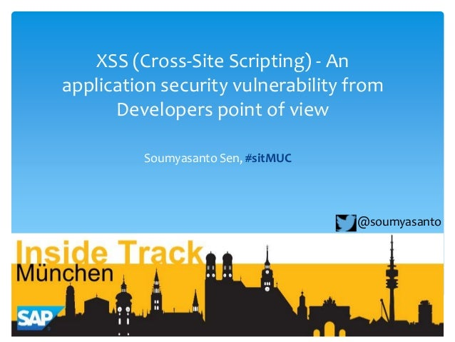 XSS (Cross-Site Scripting) - An application security vulnerability from Developers point of view Soumyasanto Sen, #sitMUC ...