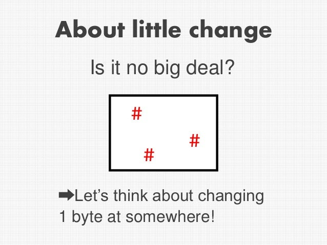 About little change Is it no big deal? ➡Let's think about changing 1 byte at somewhere! # # #