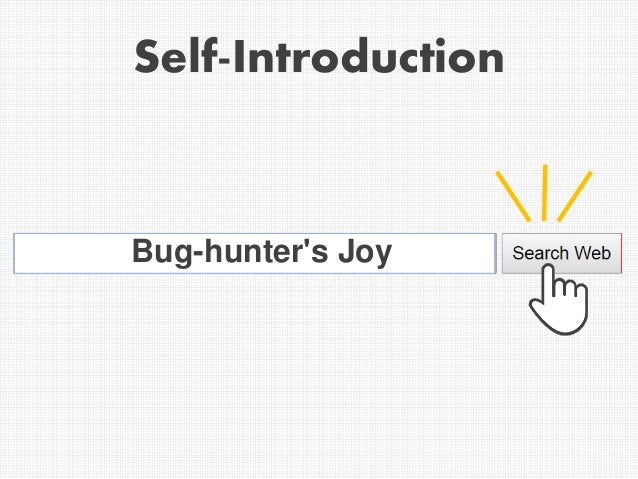 Bug-hunter's Joy Self-Introduction