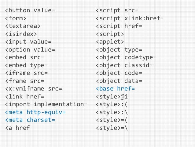 <button value= <form> <textarea> <isindex> <input value= <option value= <embed src= <embed type= <iframe src= <frame src= ...