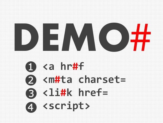<a hr#f <m#ta charset= <li#k href= <script> DEMO❶ ❷ ❸ ❹