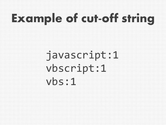 Example of cut-off string javascript:1 vbscript:1 vbs:1