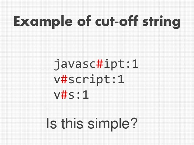 Example of cut-off string javasc#ipt:1 v#script:1 v#s:1 Is this simple?
