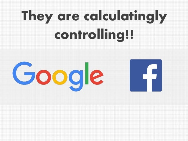 They are calculatingly controlling!!