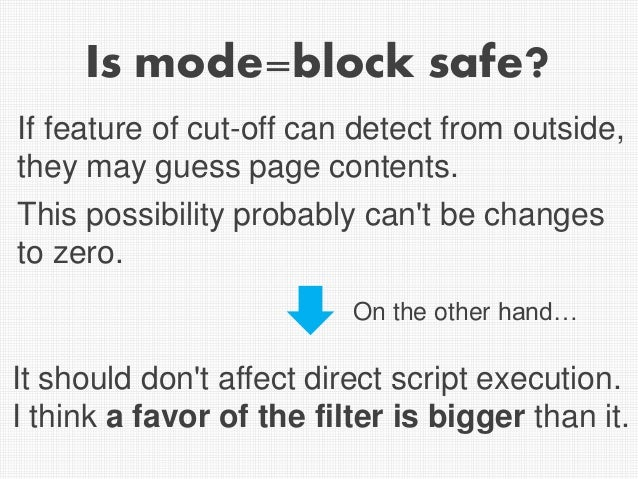 Is mode=block safe? It should don't affect direct script execution. I think a favor of the filter is bigger than it. If fe...