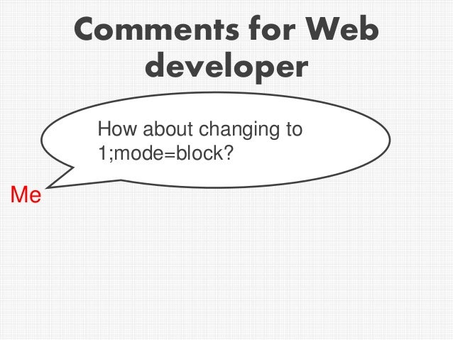 Comments for Web developer Me How about changing to 1;mode=block?