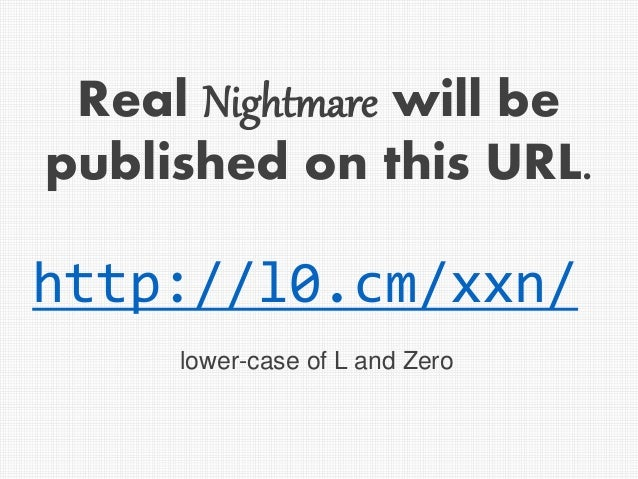 http://l0.cm/xxn/ Real Nightmare will be published on this URL. lower-case of L and Zero