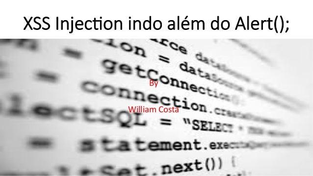XSS Injec)on indo além do Alert();  By  William  Costa