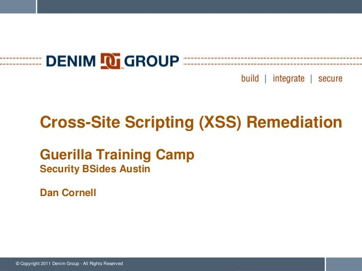 Cross-Site Scripting (XSS) Remediation           Guerilla Training Camp           Security BSides Austin           Dan Cor...