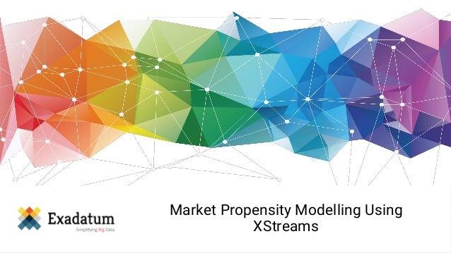 Market Propensity Modelling Using XStreams